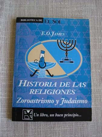 Historia de las religiones. Zoroastrismo y Juda�smo - James, E. O.