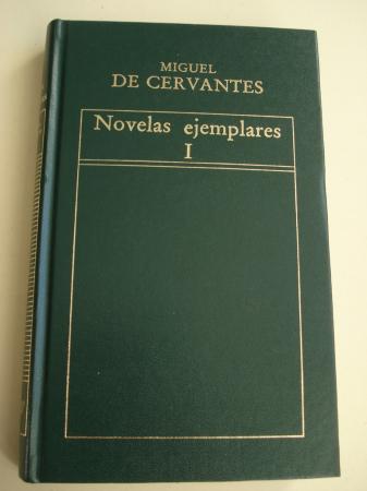 Novelas ejemplares. Volumen I: La gitanilla - El amante liberal - Rinconete y Cortadillo - La española inglesa - El licenciado Vidriera - La fuerza de la sangre