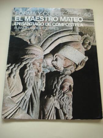 El Maestro Mateo en Santiago de Compostela (Forma y color. Los grandes ciclos del arte, nº 40)
