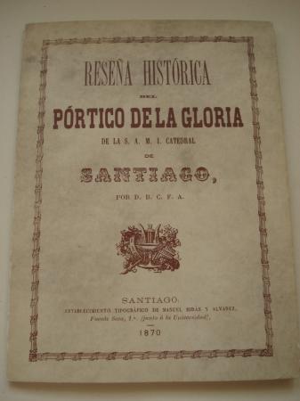 Reseña histórica del Pórtico de la Gloria de la S. A. M. I. Catedral de Santiago (Edición facsímil)