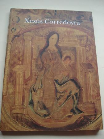 XESÚS CORREDOYRA. Catálogo Exposición Fundación Caixa Galicia, A Coruña - Lugo, 1993