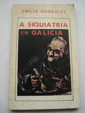 A Siquiatría en Galicia (A Siquiatría galega e Conxo)