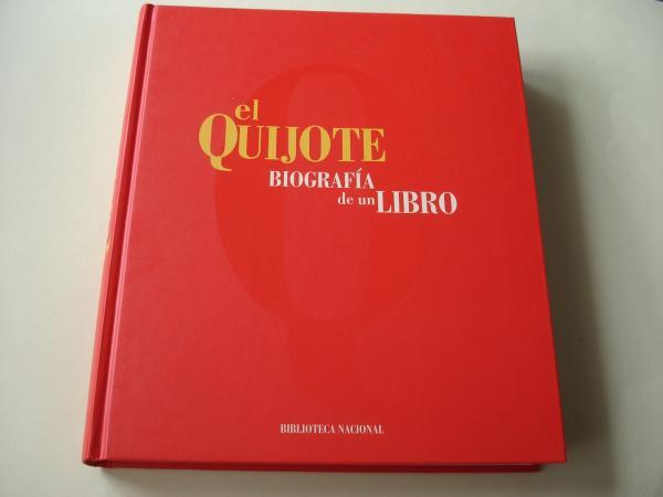 El Quijote. Biografía de un libro 1605-2005. Con el catálogo de la Exposición Biblioteca Nacional, Madrid, 2005