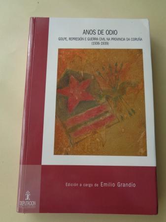 Anos de odio. Golpe, represión e Guerra Civil na provincia da Coruña (1936-1939). Con un CD de Base de datos