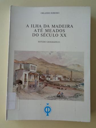 A ilha da Madeira até meados do século XX. Estudo geográfico
