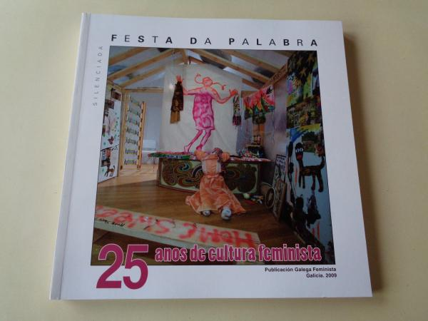 FESTA DA PALABRA SILENCIADA. Publicación Galega Feminista. Número 25 (monográfico). Galicia, 2009. 25 anos de cultura feminista