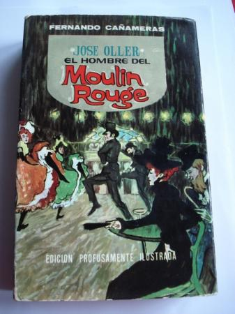 José Oller y su época. El hombre del Moulin Rouge