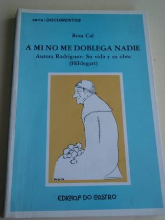 A mi no me doblega nadie. Aurora Rodríguez: Su vida y su obra (Hildegart)