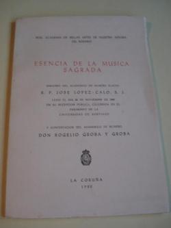 Ver os detalles de:  Esencia de la música sagrada. Discurso de recepción pública de José López-Calo en la Real Academia de Bellas Artes de Nuestra Señora del Rosario y contestación de Rogelio Groba y Groba