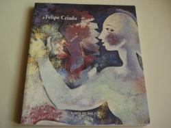 Ver os detalles de:  FELIPE CRIADO. Pinturas e debuxos 1989-1999. Exposición Casa da Parra, Santiago de Compostela, 2000