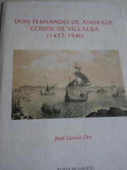 Ver os detalles de:  Don Fernando de Andrade, Conde de Villalba (1477-1540). Inclúe separata Addenda : Testamento y codicilios de don Fernando de Andrade (Pontedeume, 30 de agosto y 28 de septiembre de 1540)