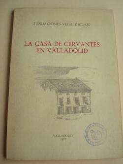 Ver os detalles de:  La casa de Cervantes en Valladolid. Noticia histórica y Guía