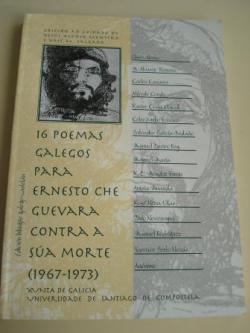 Ver os detalles de:  16 poemas galegos para Ernesto Che Guevara contra a súa morte (1967-1973). Edición bilingüe galego-castelán. Inclúe reprodución facsimilar da edición galega. Versión en castellano de María do Cebreiro Rábade Villar