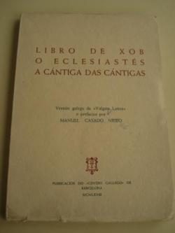 Ver os detalles de:  Libro de Xob - O Eclesiastés - A Cántiga das Cántigas. Versión galega da Vulgata Latina e prefacio de Manuel Casado Nieto