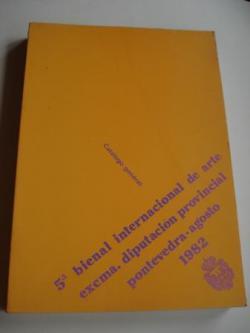 Ver os detalles de:  5ª BIENAL INTERNACIONAL DE ARTE. EXCMA. DIPUTACIÓN PROVINCIAL. Pontevedra, agosto, 1982