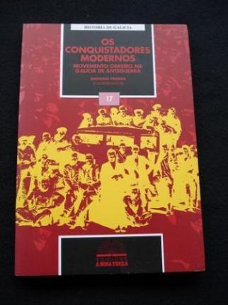 Os conquistadores modernos. Movemento obreiro na Galicia de anteguerra - Ver os detalles do produto