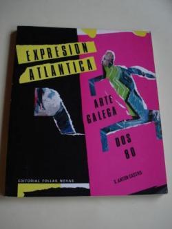 Ver os detalles de:  Expresión atlántica. Arte galega dos 80. Edición bilingüe castellano-galego