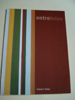 Ver os detalles de:  ENTRETELAS. CRISTINA FERNÁNDEZ NÚÑEZ. Catálogo Exposición Fundación Caixanova. Vigo, 2005