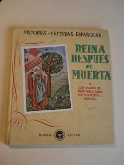 Ver os detalles de:  Reina despues de muerta o Los amores de Doña Inés de Castro con Don Pedro I de Portugal
