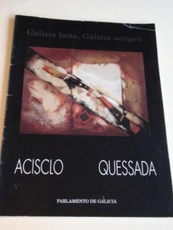 Ver os detalles de:  Acisclo / Qessada: Galicia hoxe, Galicia sempre. Catálogo Exposición Parlamento de Galicia, Santiago de Compostela, 1993