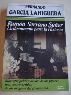 Ver os detalles de:  Ramón Serrano Súñer. Un documento para la Historia