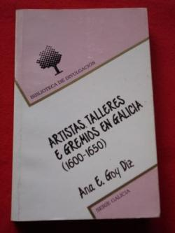 Ver os detalles de:  Artistas, talleres e gremios en Galicia (1600-1650)