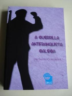 Ver os detalles de:  A guerrilla antifranquista galega (Actas do Congreso, A Coruña, 2009)