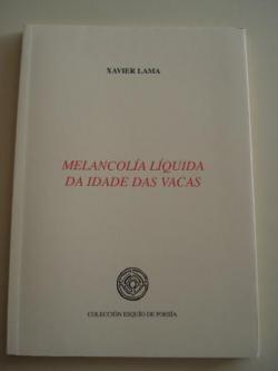 Ver os detalles de:  Melancolía líquida da idade das vacas (XXVII Premio Esquío de Poesía)