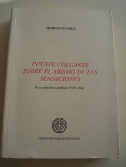 Ver os detalles de:  Puente colgante sobre el abismo de las sensaciones. Retrospectiva poética 1985-2007 ( Prólogo de Enrique Villagrasa González)