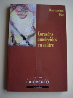 Ver os detalles de:  Corazóns amolecidos en salitre (Premio Narración curta Ricardo Carvlho Calero, 2001 - Concello de Ferrol)