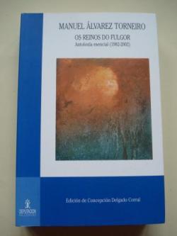 Ver os detalles de:  Os reinos do fulgor. Antoloxía esencial (1982-2002). Edición a cargo de Concepción Delgado Corral