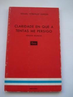Ver os detalles de:  Claridade en que a tentas me persigo. Edición bilingüe galego-castellano
