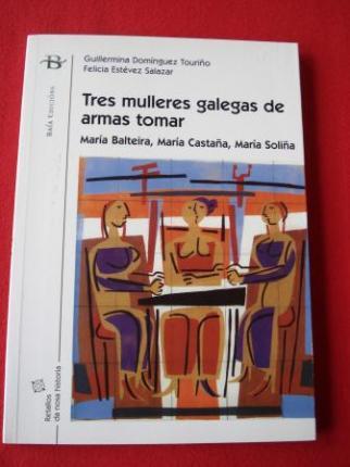 Tres mulleres galegas de armas tomar. María Balteira, María Castaña, María Soliña - Ver os detalles do produto