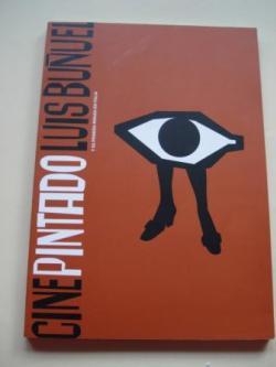 Ver os detalles de:  CINE PINTADO. LUIS BUÑUEL Y SU PRIMERA MIRADA EN ITALIA. Catálogo Exposición MACUF, A Coruña, 2005