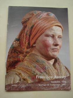 Ver os detalles de:  FRANCISCO ASOREY. Catálogo Exposición, 2011