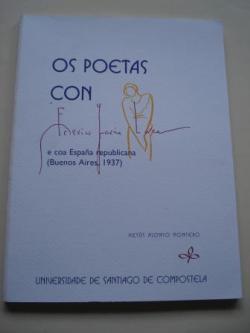 Ver os detalles de:  Os poetas con Federico García Lorca e coa España republicana (Buenos Aires, 1937), con textos en edición facsímile