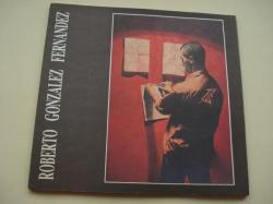 Ver os detalles de:  ROBERTO GONZÁLEZ FERNÁNDEZ. Catálogo Exposición Kiosko Alfonso, A Coruña, 1989