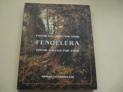 Ver os detalles de:  FENOLLERA. Pintor gallego por amor / Pintor galego por amor