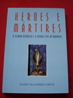 Ver os detalles de:  Heroes e mártires. A Segunda República e a Guerra Civil no Barbanza (Galicia)