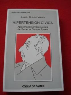 Ver os detalles de:  Hipertensión cívica. Aproximación á vida e á obra de Roberto Blanco Torres