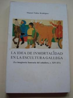 Ver os detalles de:  La idea de inmortalidad en la escultura gallega (La imaginería funeraria del caballero, s. XIV-XV)