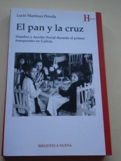Ver os detalles de:  El pan y la cruz. Hambre y Auxilio Social durante el primer franquismo en Galicia
