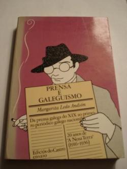 Ver os detalles de:  Prensa e galeguismo. Da prensa galega do XIX ao primeiro periódico galego nacionalista. 20 anos de `A Nosa Terra´ (1916-1936)