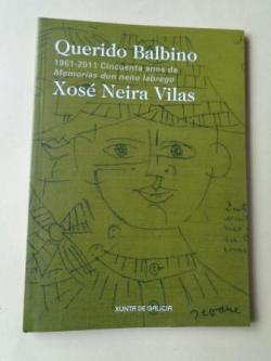 Ver os detalles de:  Querido Balbino. 1961-2011. Cincuenta anos de Memorias dun neno labrego. Catálogo Exposición