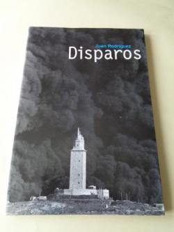 Ver os detalles de:  DISPAROS. Catálogo Exposición Juan Rodríguez, Fundación CaixaGalicia, 1996