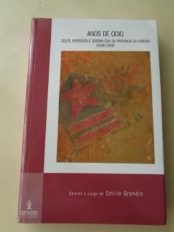 Ver os detalles de:  Anos de odio. Golpe, represión e Guerra Civil na provincia da Coruña (1936-1939). Con un CD de Base de datos