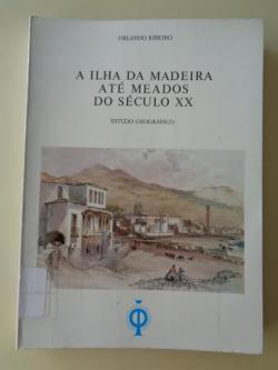 Ver os detalles de:  A ilha da Madeira até meados do século XX. Estudo geográfico