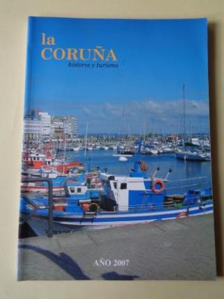 LA CORUÑA. HISTORIA Y TURISMO. AÑO 2007. Publicación anual - Ver los detalles del producto