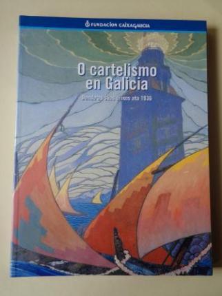 O cartelismo en Galicia. Dende as súas orixes ata 1936. Catálogo Exposición Fundación Caixa Galicia, 1999 - Ver los detalles del producto