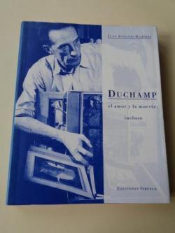 Ver os detalles de:  Duchamp. El amor y la muerte, incluso